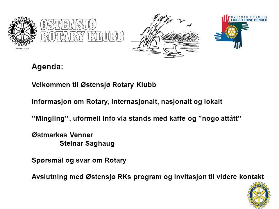 Agenda: Velkommen til Østensjø Rotary Klubb Informasjon om Rotary, internasjonalt, nasjonalt og lokalt ''Mingling'', uformell info via stands med kaffe og ''nogo attått'' Østmarkas Venner Steinar Saghaug Spørsmål og svar om Rotary Avslutning med Østensjø RKs program og invitasjon til videre kontakt