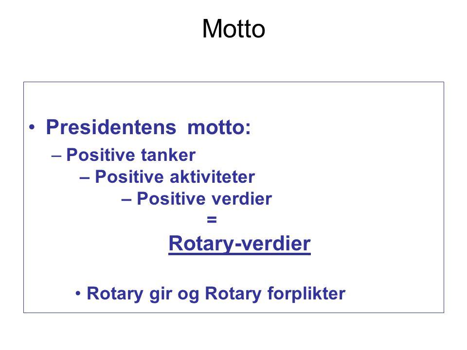 Motto Presidentens motto: –Positive tanker – Positive aktiviteter – Positive verdier = Rotary-verdier Rotary gir og Rotary forplikter