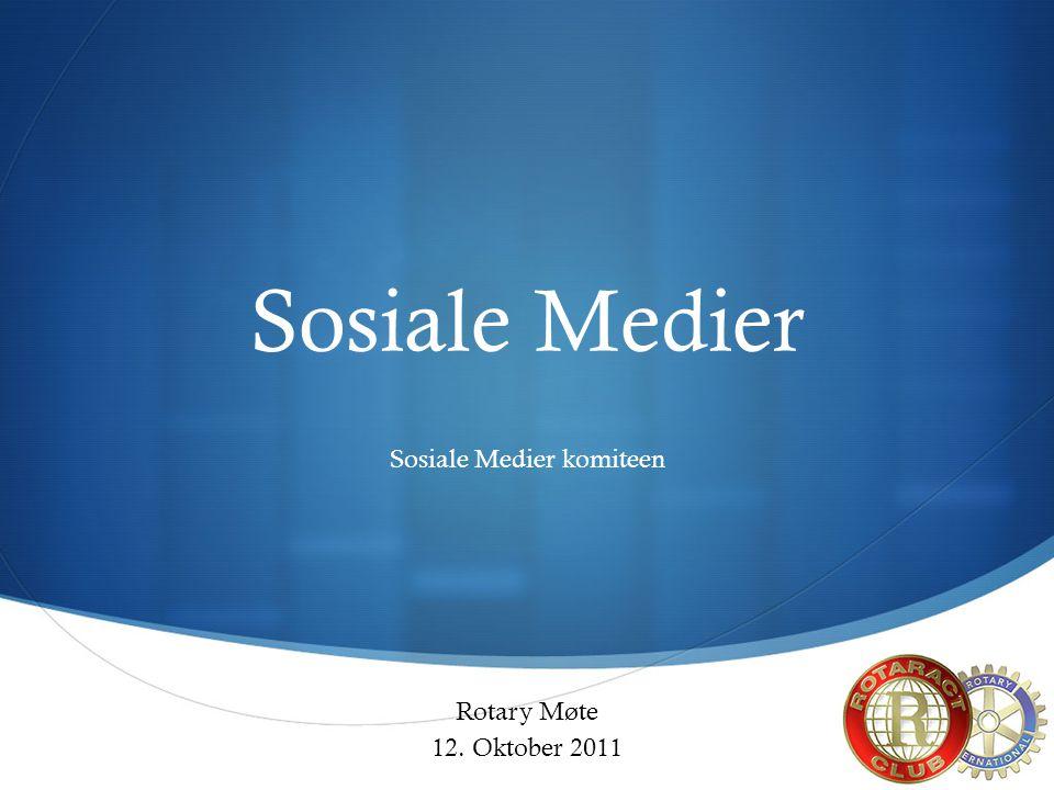  Sosiale Medier Sosiale Medier komiteen Rotary Møte 12. Oktober 2011