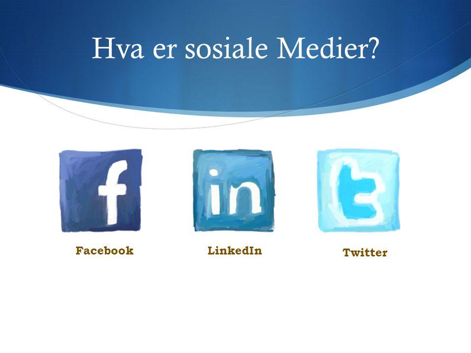 Hva er sosiale Medier? LinkedInFacebook Twitter