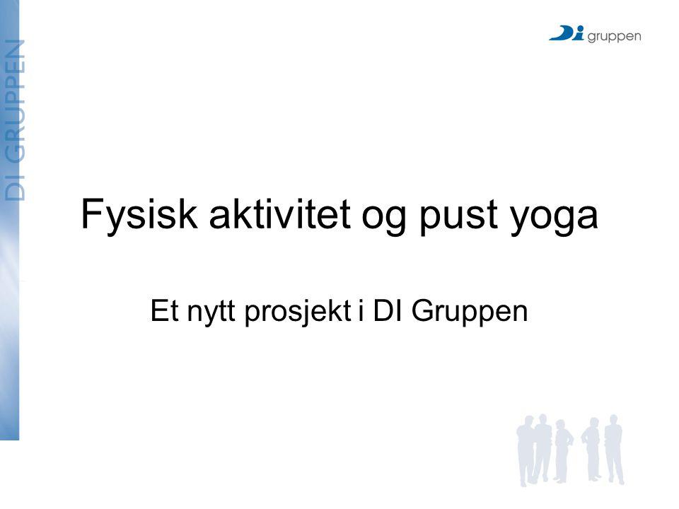 Fysisk aktivitet og pust yoga Et nytt prosjekt i DI Gruppen