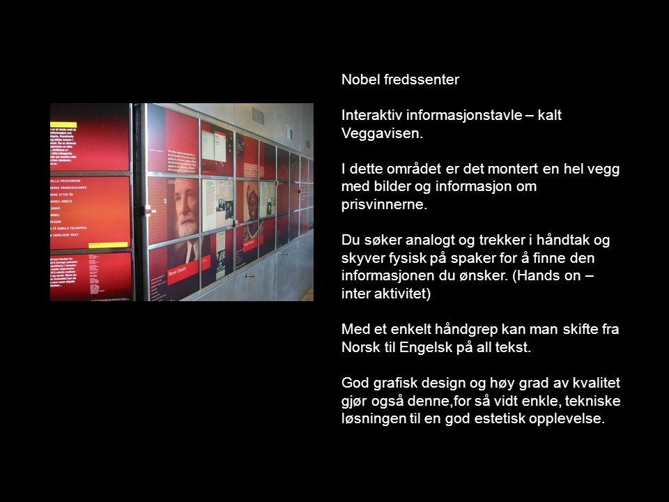 Nobel fredssenter Interaktiv informasjonstavle – kalt Veggavisen. I dette området er det montert en hel vegg med bilder og informasjon om prisvinnerne