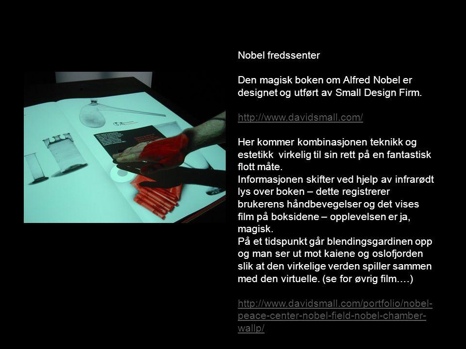 Nobel fredssenter Den magisk boken om Alfred Nobel er designet og utført av Small Design Firm. http://www.davidsmall.com/ Her kommer kombinasjonen tek