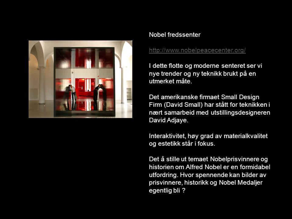 Nobel fredssenter http://www.nobelpeacecenter.org/ I dette flotte og moderne senteret ser vi nye trender og ny teknikk brukt på en utmerket måte. Det