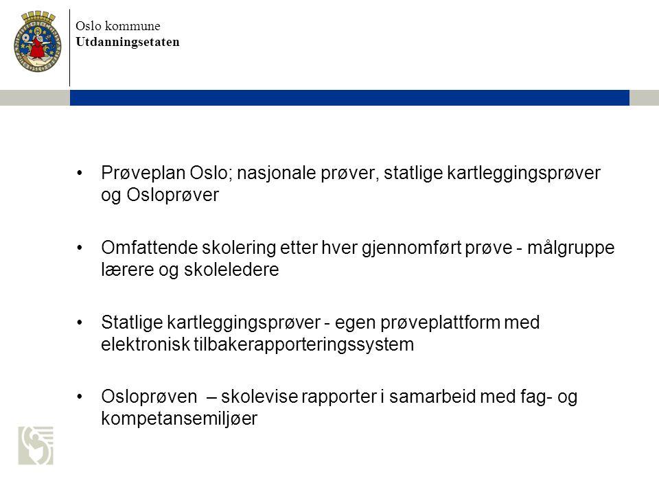 Oslo kommune Utdanningsetaten Prøveplan Oslo; nasjonale prøver, statlige kartleggingsprøver og Osloprøver Omfattende skolering etter hver gjennomført