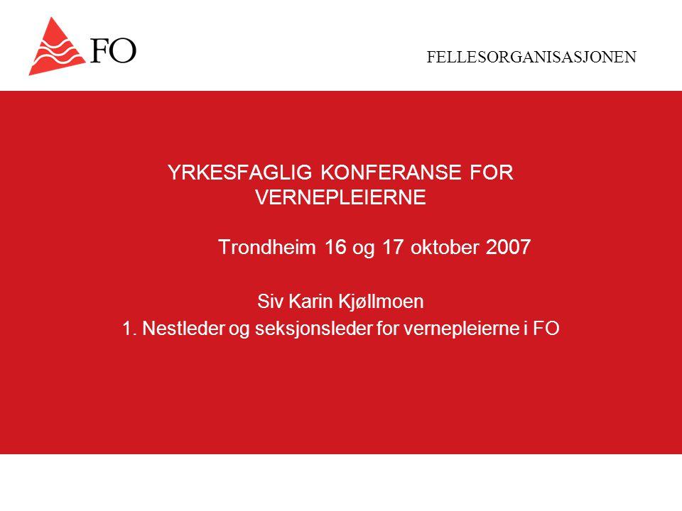 FELLESORGANISASJONEN YRKESFAGLIG KONFERANSE FOR VERNEPLEIERNE Trondheim 16 og 17 oktober 2007 Siv Karin Kjøllmoen 1.