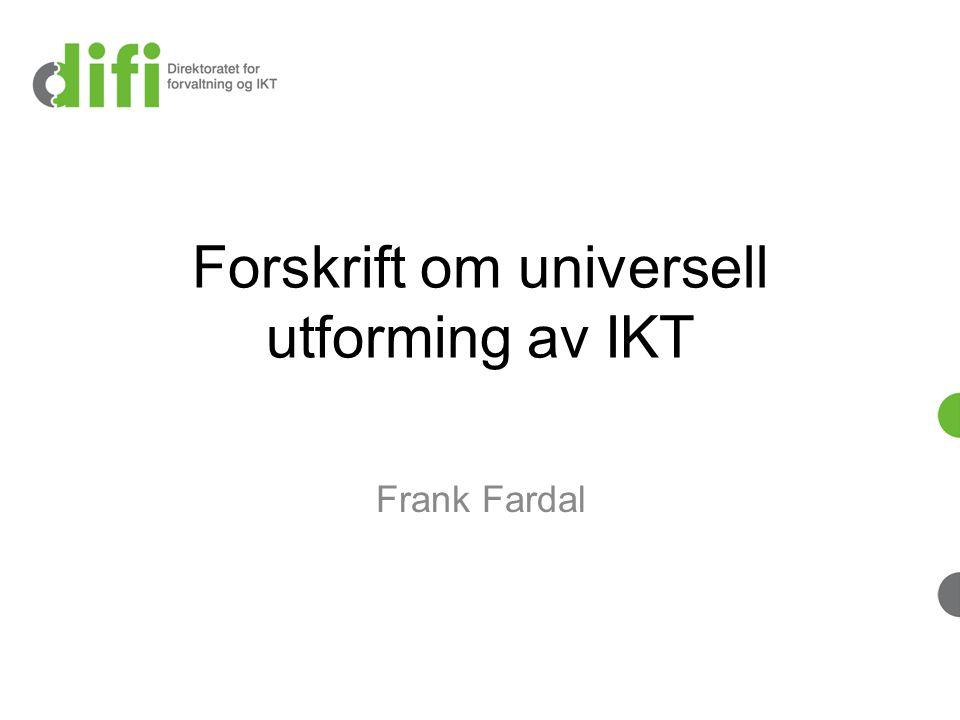 Forskrift om universell utforming av IKT Frank Fardal