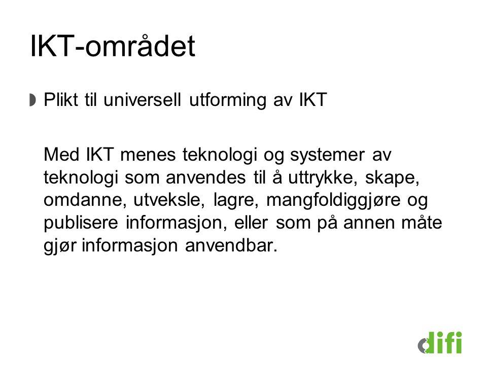IKT-området Plikt til universell utforming av IKT Med IKT menes teknologi og systemer av teknologi som anvendes til å uttrykke, skape, omdanne, utveksle, lagre, mangfoldiggjøre og publisere informasjon, eller som på annen måte gjør informasjon anvendbar.