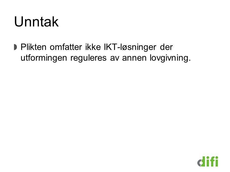 Unntak Plikten omfatter ikke IKT-løsninger der utformingen reguleres av annen lovgivning.