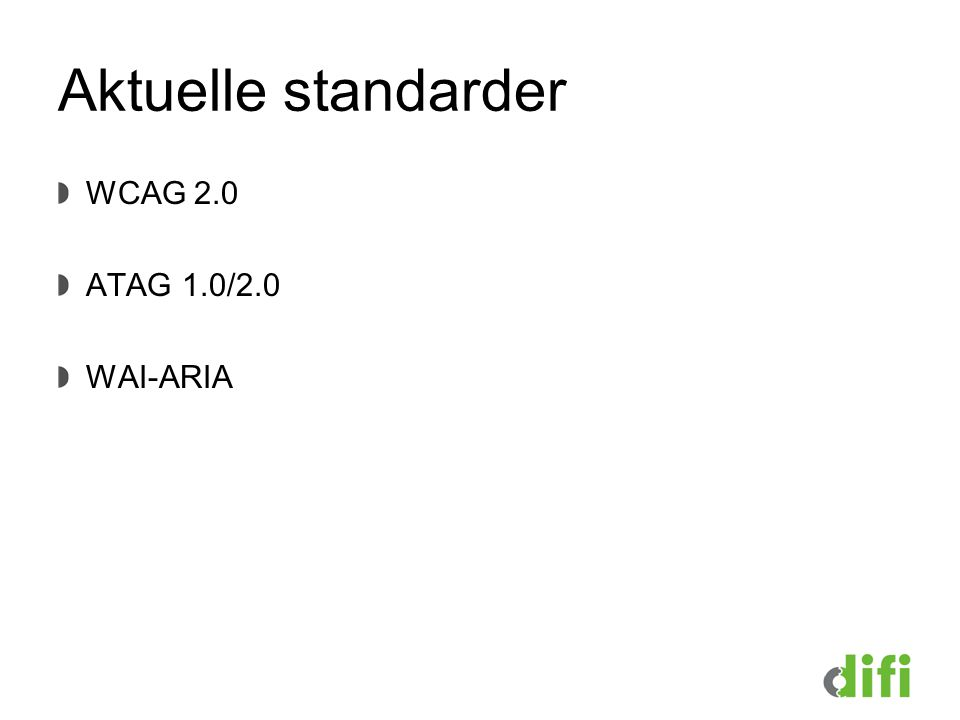 Aktuelle standarder WCAG 2.0 ATAG 1.0/2.0 WAI-ARIA