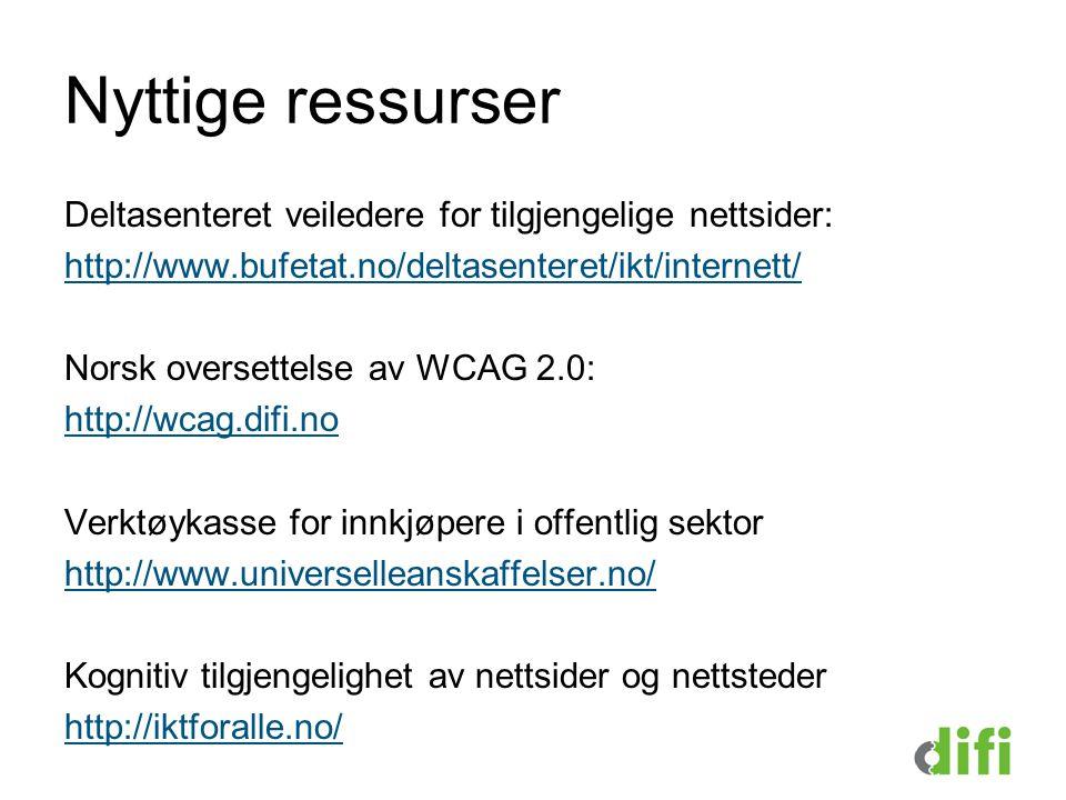 Nyttige ressurser Deltasenteret veiledere for tilgjengelige nettsider: http://www.bufetat.no/deltasenteret/ikt/internett/ Norsk oversettelse av WCAG 2