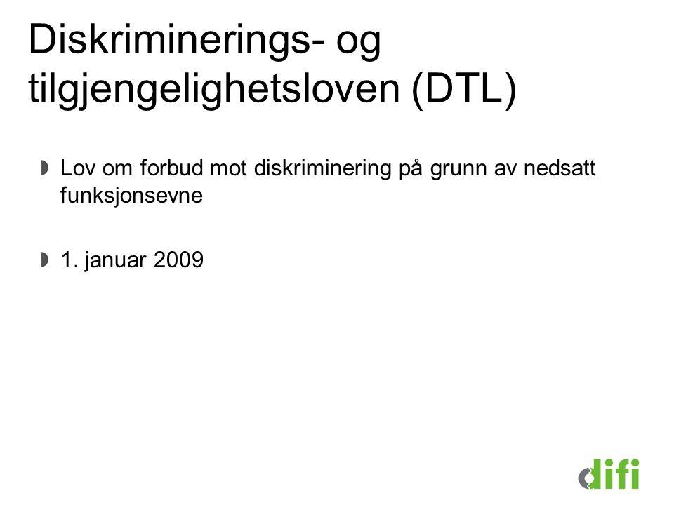 Diskriminerings- og tilgjengelighetsloven (DTL) Lov om forbud mot diskriminering på grunn av nedsatt funksjonsevne 1. januar 2009
