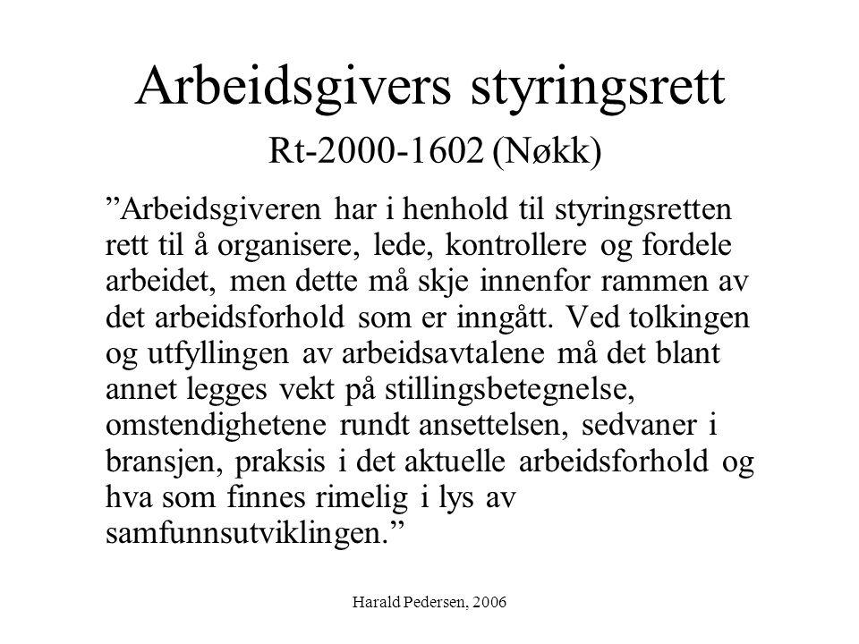 """Harald Pedersen, 2006 Arbeidsgivers styringsrett Rt-2000-1602 (Nøkk) """"Arbeidsgiveren har i henhold til styringsretten rett til å organisere, lede, kon"""