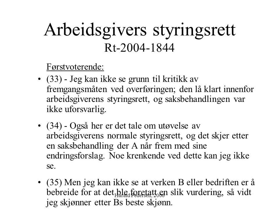 Harald Pedersen, 2006 Arbeidsgivers styringsrett Rt-2004-1844 Førstvoterende: (33) - Jeg kan ikke se grunn til kritikk av fremgangsmåten ved overførin
