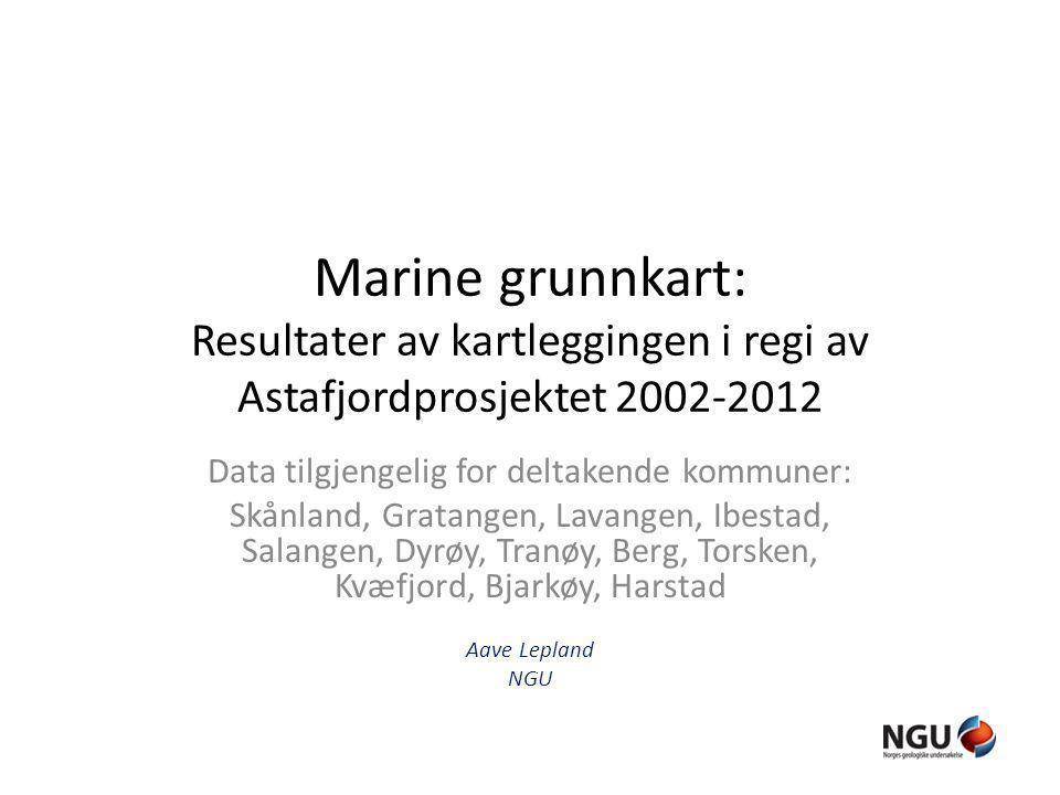 Marine grunnkart: Resultater av kartleggingen i regi av Astafjordprosjektet 2002-2012 Data tilgjengelig for deltakende kommuner: Skånland, Gratangen,