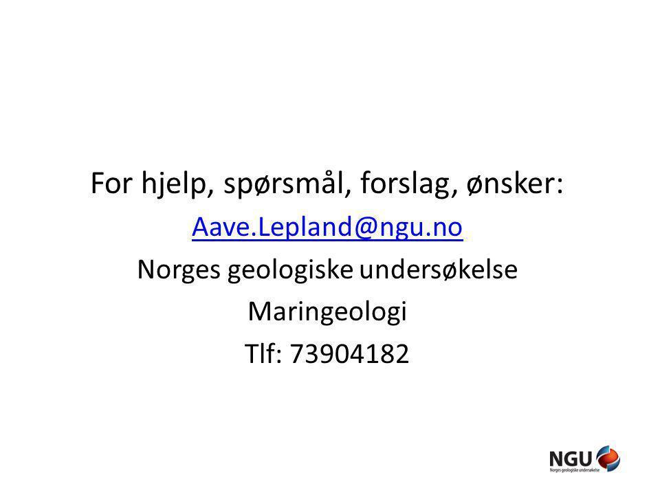 For hjelp, spørsmål, forslag, ønsker: Aave.Lepland@ngu.no Norges geologiske undersøkelse Maringeologi Tlf: 73904182