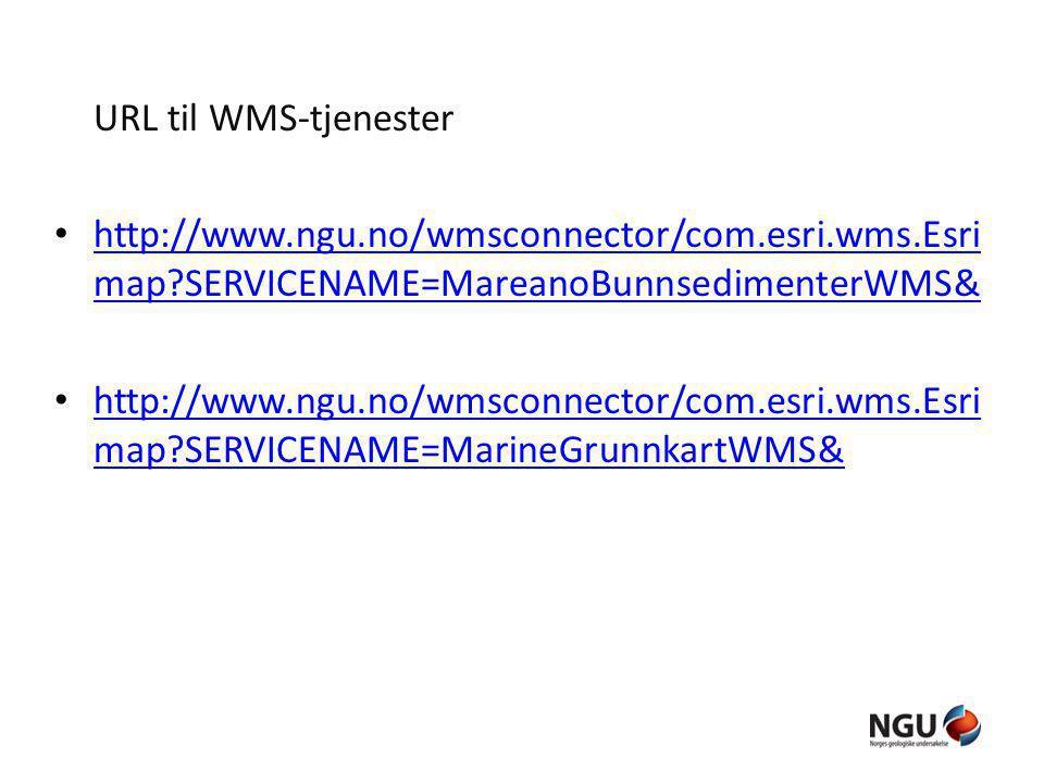 URL til WMS-tjenester http://www.ngu.no/wmsconnector/com.esri.wms.Esri map?SERVICENAME=MareanoBunnsedimenterWMS& http://www.ngu.no/wmsconnector/com.es