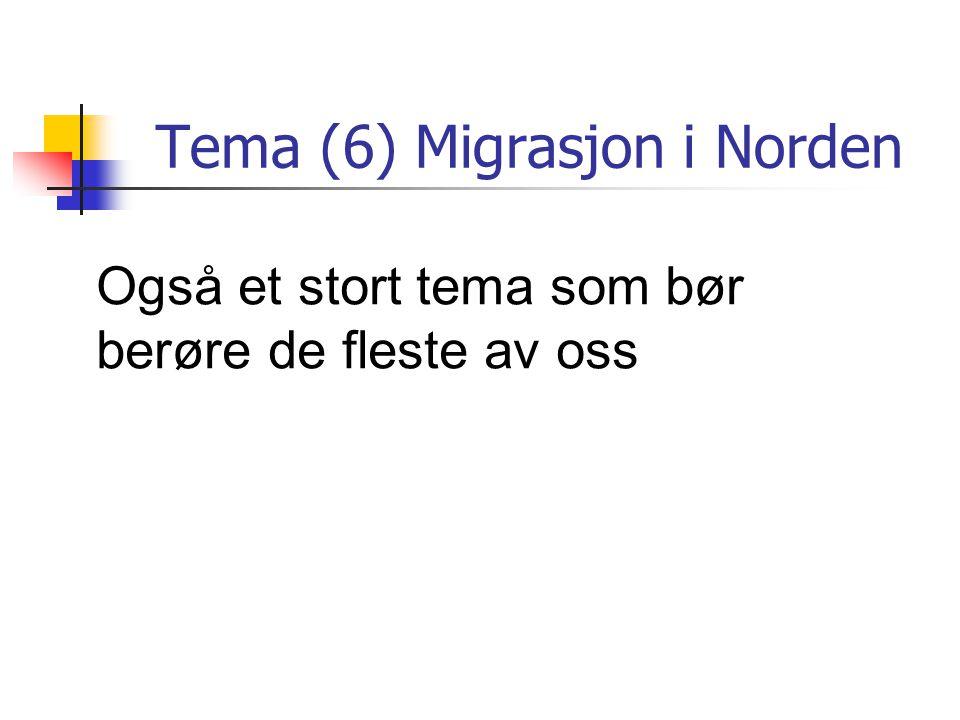 Tema (6) Migrasjon i Norden Også et stort tema som bør berøre de fleste av oss