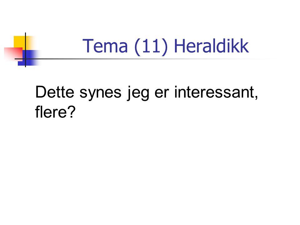 Tema (11) Heraldikk Dette synes jeg er interessant, flere?