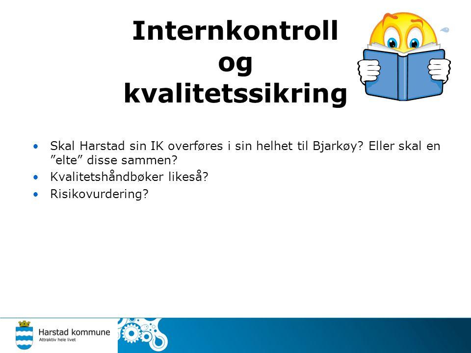 """Internkontroll og kvalitetssikring Skal Harstad sin IK overføres i sin helhet til Bjarkøy? Eller skal en """"elte"""" disse sammen? Kvalitetshåndbøker likes"""