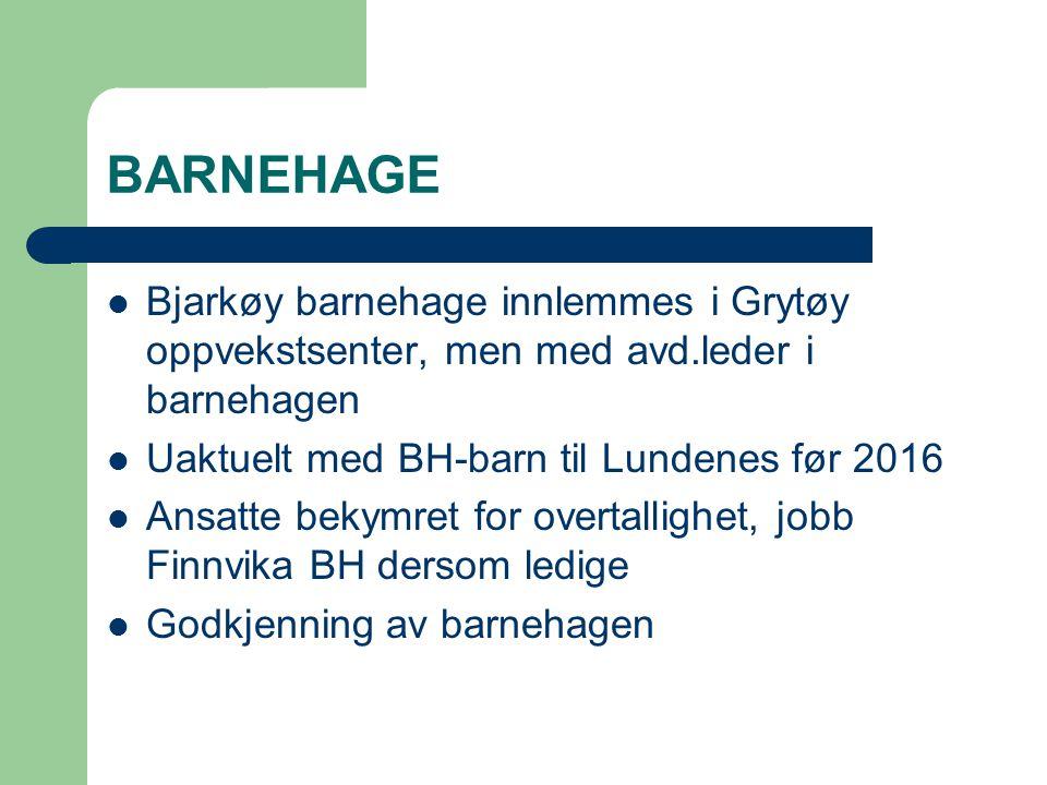 BARNEHAGE Bjarkøy barnehage innlemmes i Grytøy oppvekstsenter, men med avd.leder i barnehagen Uaktuelt med BH-barn til Lundenes før 2016 Ansatte bekym