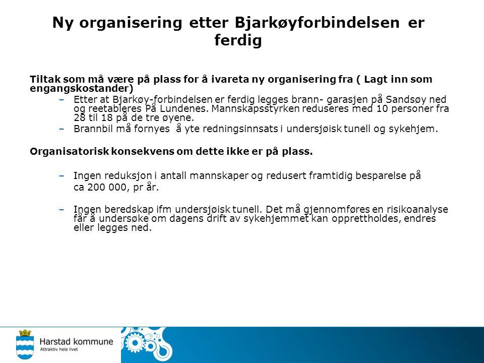 Ny organisering etter Bjarkøyforbindelsen er ferdig Tiltak som må være på plass for å ivareta ny organisering fra ( Lagt inn som engangskostander) –Etter at Bjarkøy-forbindelsen er ferdig legges brann- garasjen på Sandsøy ned og reetableres På Lundenes.