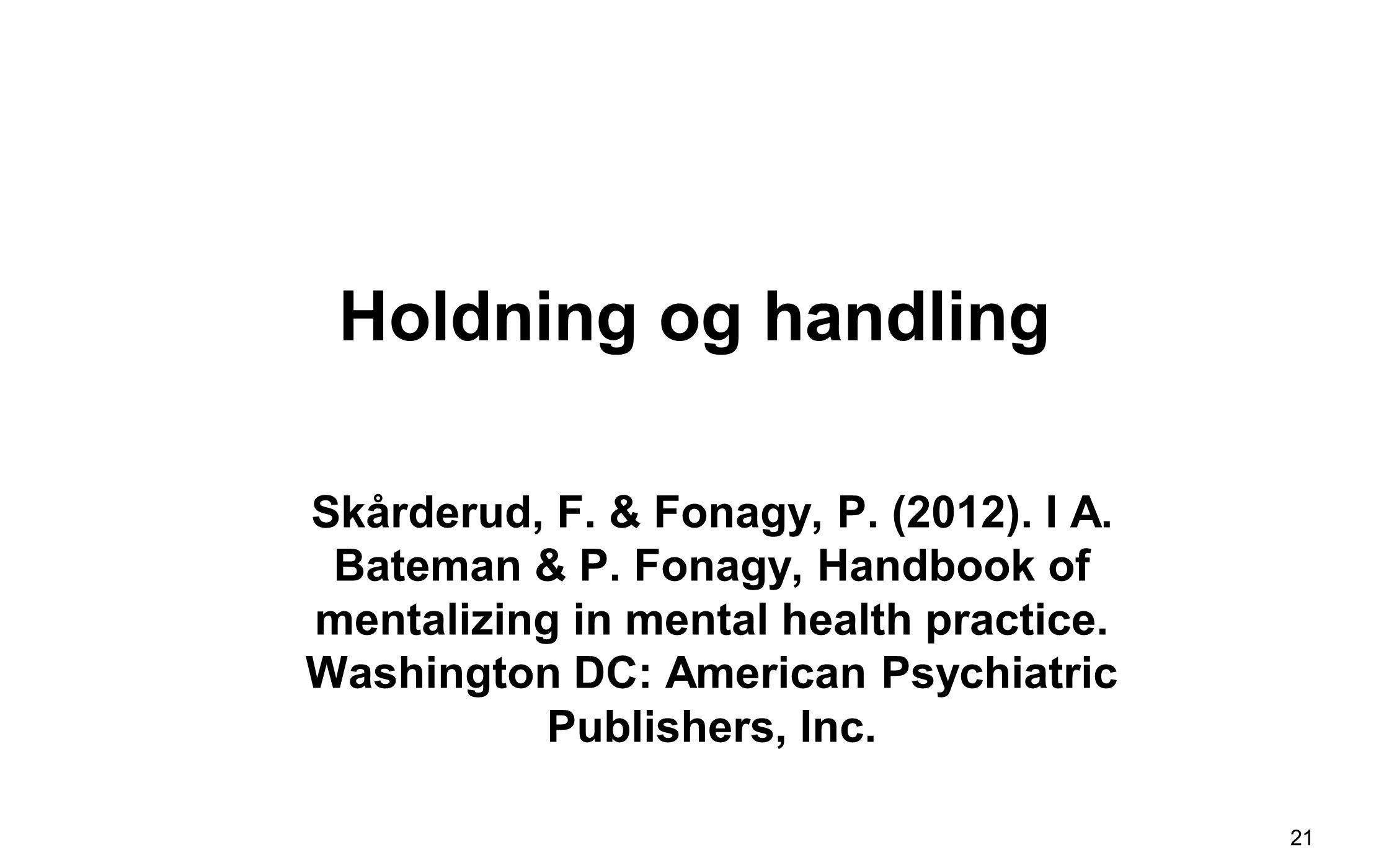 Holdning og handling Skårderud, F. & Fonagy, P. (2012). I A. Bateman & P. Fonagy, Handbook of mentalizing in mental health practice. Washington DC: Am