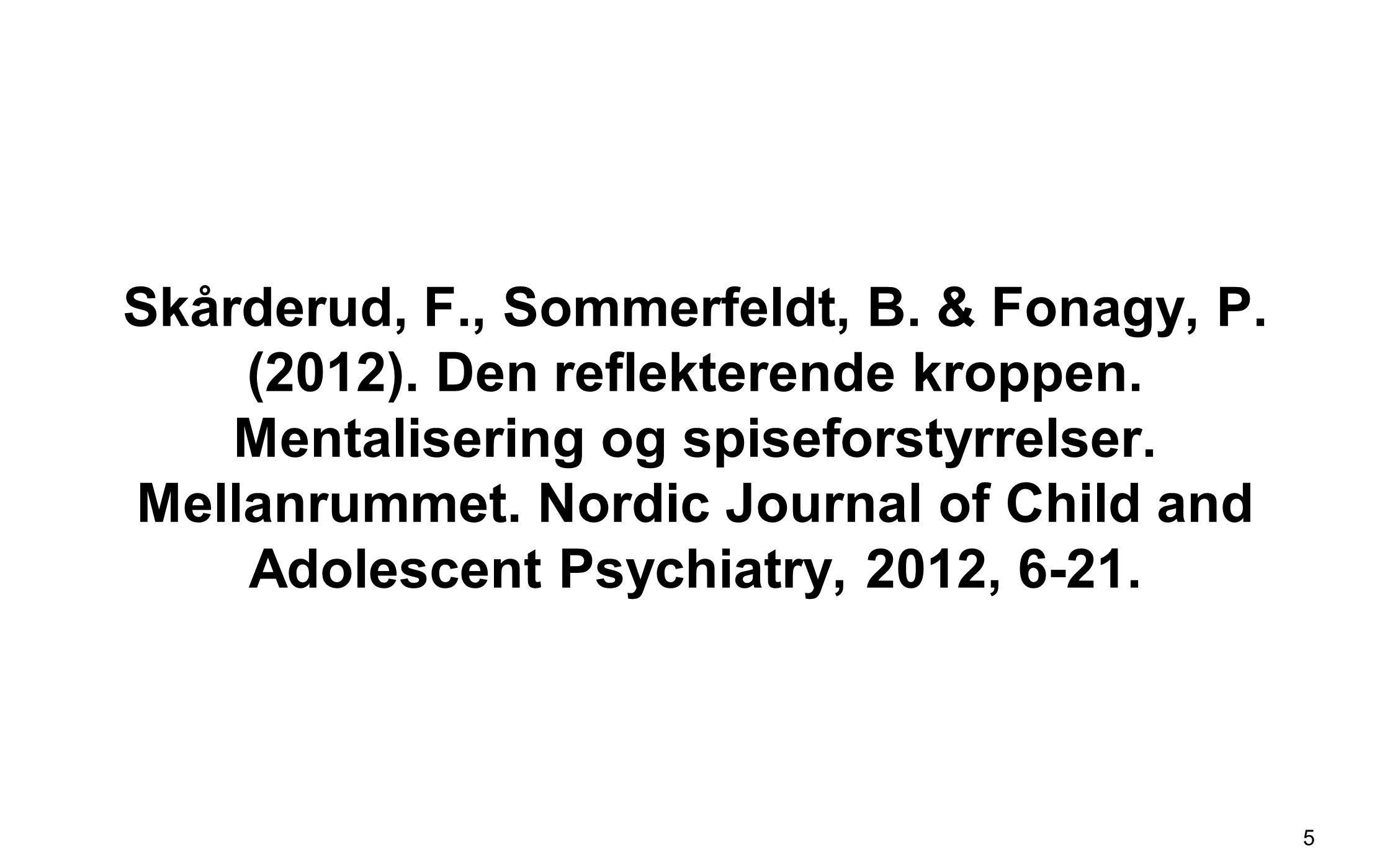 Skårderud, F., Sommerfeldt, B. & Fonagy, P. (2012). Den reflekterende kroppen. Mentalisering og spiseforstyrrelser. Mellanrummet. Nordic Journal of Ch