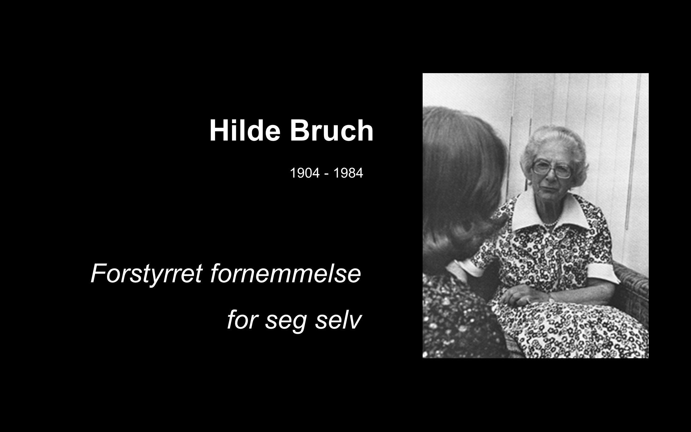 Hilde Bruch Forstyrret fornemmelse for seg selv 1904 - 1984