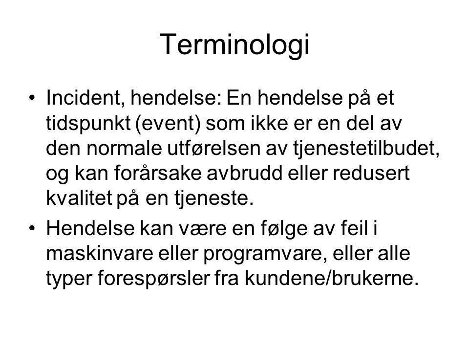 Terminologi Incident, hendelse: En hendelse på et tidspunkt (event) som ikke er en del av den normale utførelsen av tjenestetilbudet, og kan forårsake