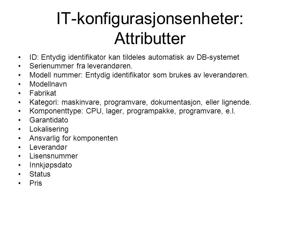IT-konfigurasjonsenheter: Attributter ID: Entydig identifikator kan tildeles automatisk av DB-systemet Serienummer fra leverandøren. Modell nummer: En