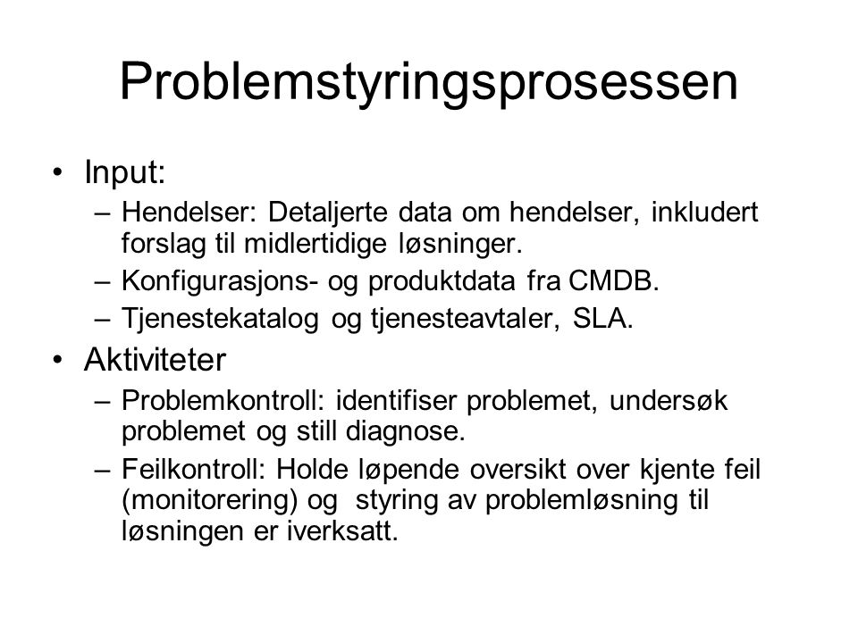 Problemstyringsprosessen Input: –Hendelser: Detaljerte data om hendelser, inkludert forslag til midlertidige løsninger. –Konfigurasjons- og produktdat