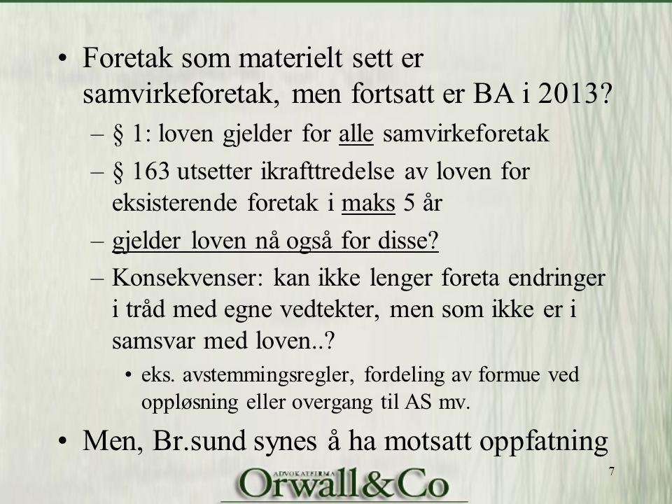 Foretak som materielt sett er samvirkeforetak, men fortsatt er BA i 2013? –§ 1: loven gjelder for alle samvirkeforetak –§ 163 utsetter ikrafttredelse
