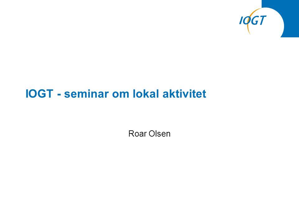IOGT - seminar om lokal aktivitet Roar Olsen