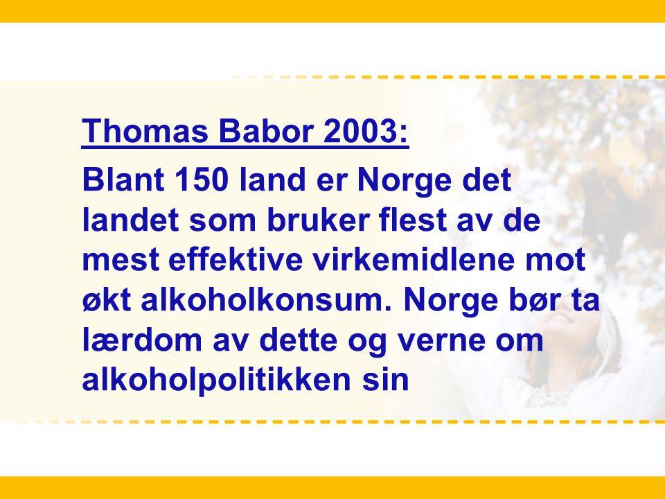 Thomas Babor 2003: Blant 150 land er Norge det landet som bruker flest av de mest effektive virkemidlene mot økt alkoholkonsum. Norge bør ta lærdom av