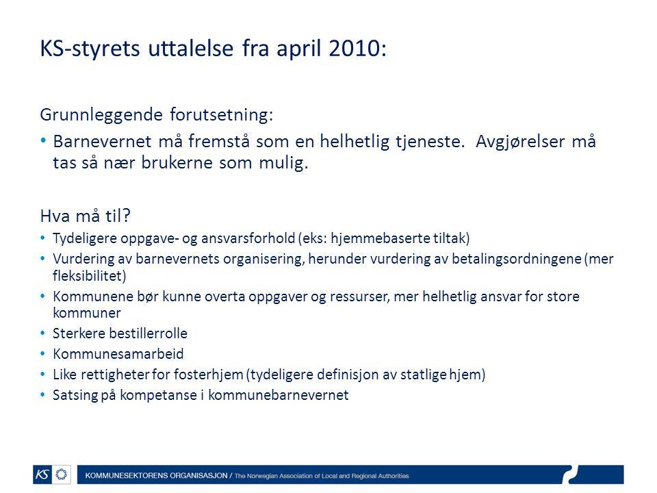 KS-styrets uttalelse fra april 2010: Grunnleggende forutsetning: Barnevernet må fremstå som en helhetlig tjeneste. Avgjørelser må tas så nær brukerne