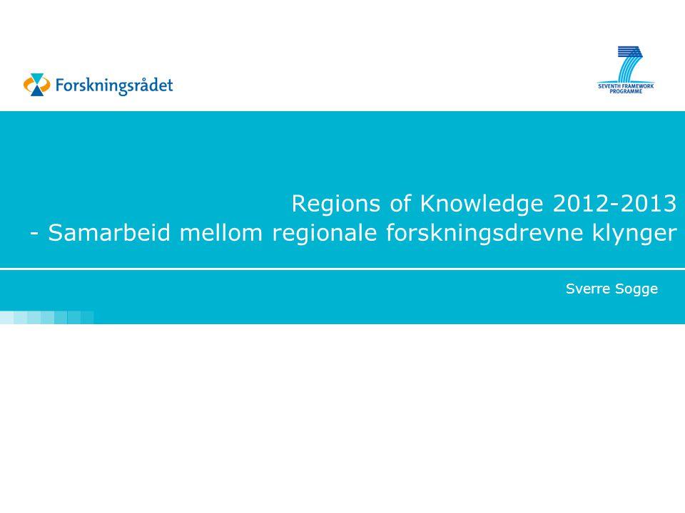 Regions of Knowledge  Støtte utviklingen av og samarbeid mellom forskningsdrevne klynger  Budsjett 2007-2013: 126 mill €  Ikke penger til forskning men til nettverksaktiviteter, analyser, felles utviklingsprosjekter – for å styrke forskningspotesialet  Kan være en god måte for norske regioner å komme i tettere inngrep med EUs rammeprogram.