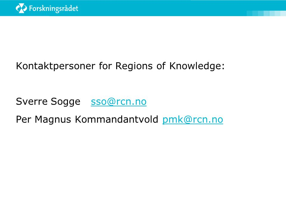 Kontaktpersoner for Regions of Knowledge: Sverre Sogge sso@rcn.nosso@rcn.no Per Magnus Kommandantvold pmk@rcn.nopmk@rcn.no