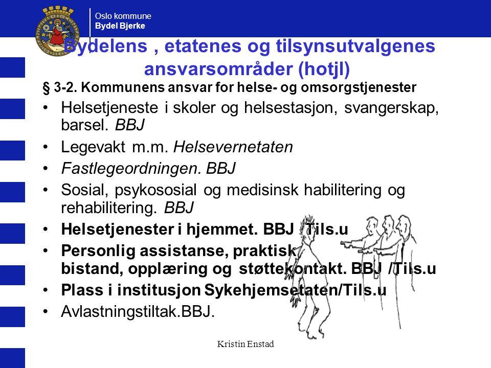 Oslo kommune Bydel Bjerke Kristin Enstad Bydelens, etatenes og tilsynsutvalgenes ansvarsområder (hotjl) § 3-2.