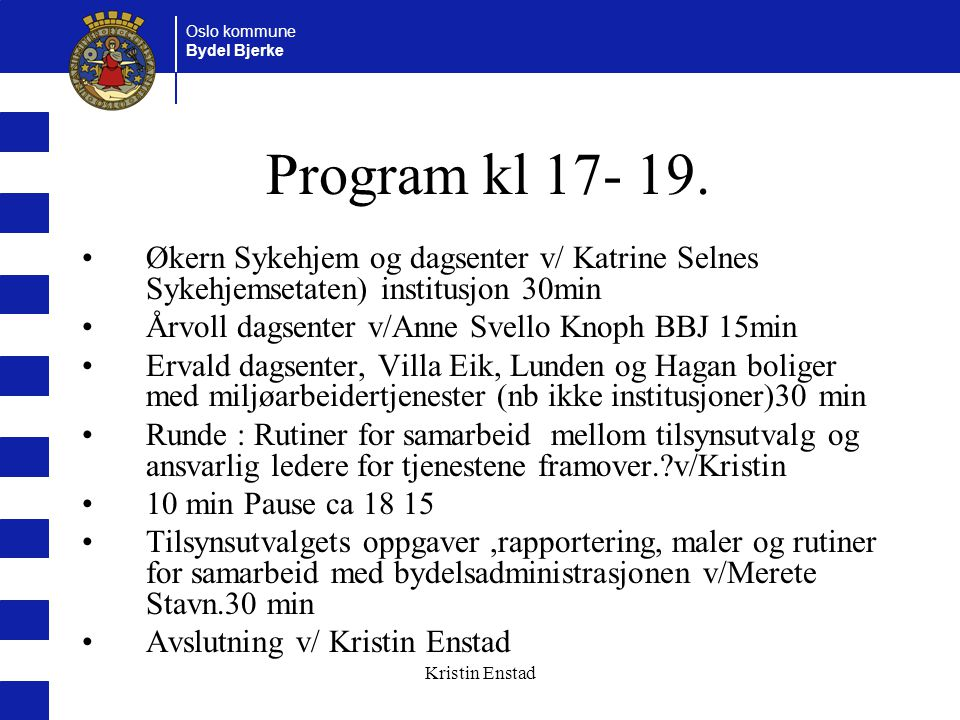 Oslo kommune Bydel Bjerke Kristin Enstad Program kl 17- 19.