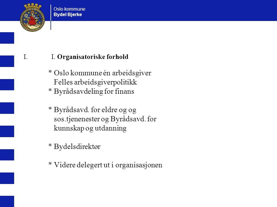Oslo kommune Bydel Bjerke I.I. Organisatoriske forhold * Oslo kommune én arbeidsgiver Felles arbeidsgiverpolitikk * Byrådsavdeling for finans * Byråds
