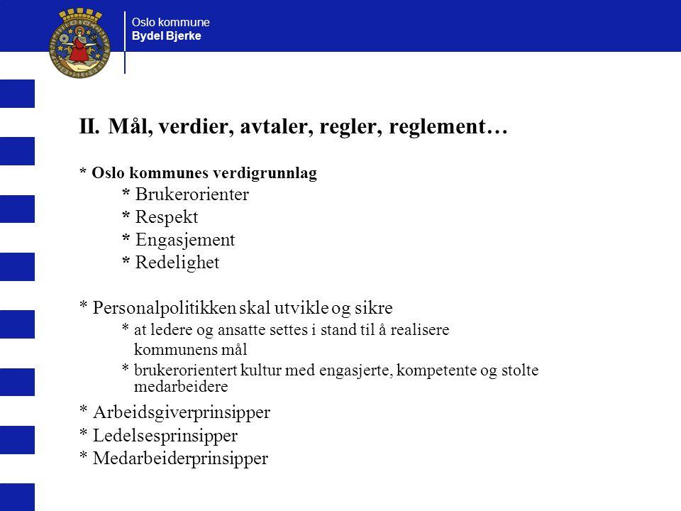 Oslo kommune Bydel Bjerke II. Mål, verdier, avtaler, regler, reglement… * Oslo kommunes verdigrunnlag * Brukerorienter * Respekt * Engasjement * Redel