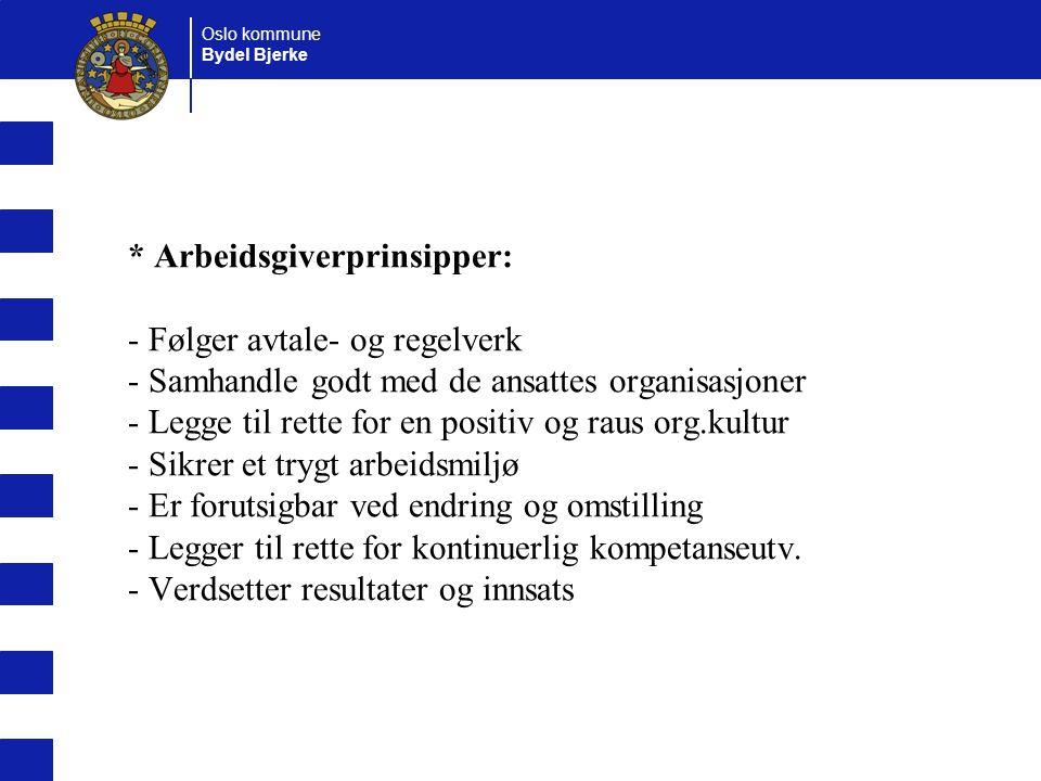 Oslo kommune Bydel Bjerke * Arbeidsgiverprinsipper: - Følger avtale- og regelverk - Samhandle godt med de ansattes organisasjoner - Legge til rette fo