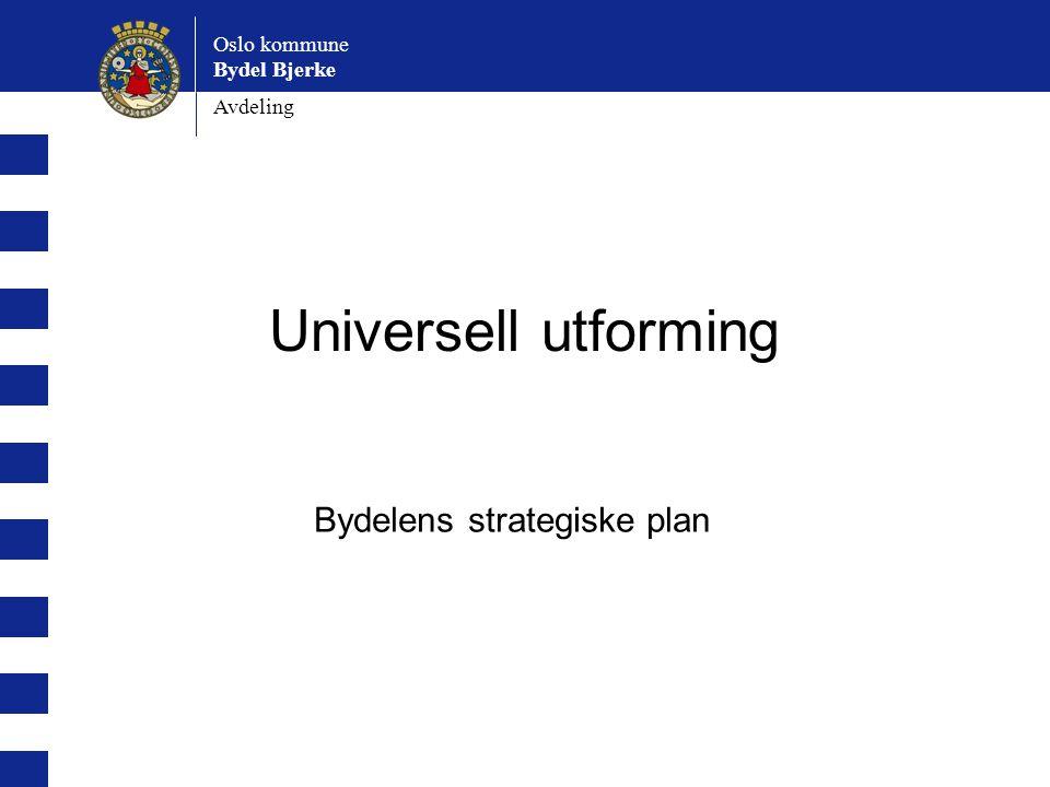 Oslo kommune Bydel Bjerke Avdeling Universell utforming Bydelens strategiske plan