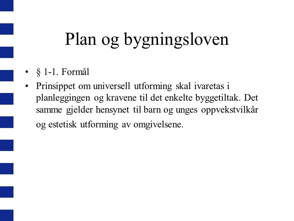 Plan og bygningsloven § 1-1. Formål Prinsippet om universell utforming skal ivaretas i planleggingen og kravene til det enkelte byggetiltak. Det samme