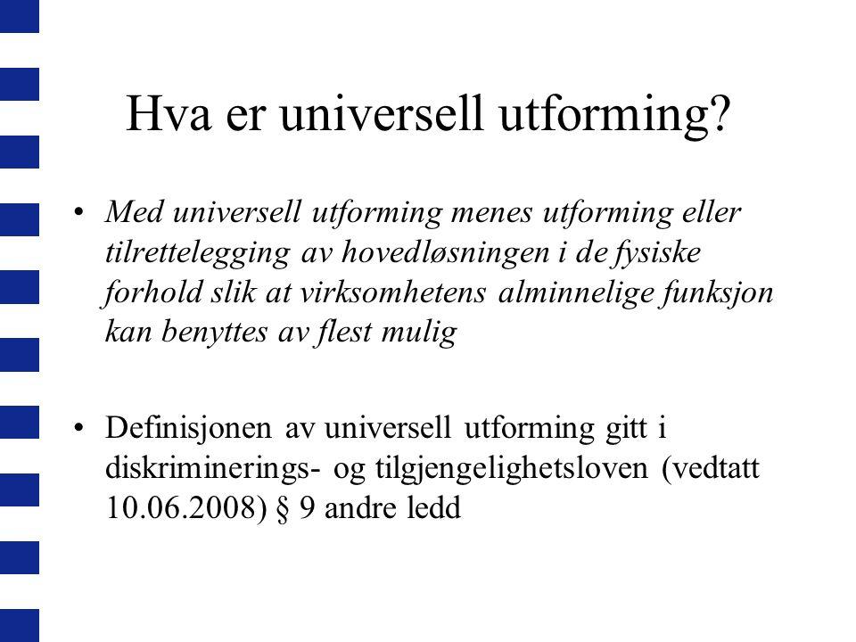 Hva er universell utforming? Med universell utforming menes utforming eller tilrettelegging av hovedløsningen i de fysiske forhold slik at virksomhete