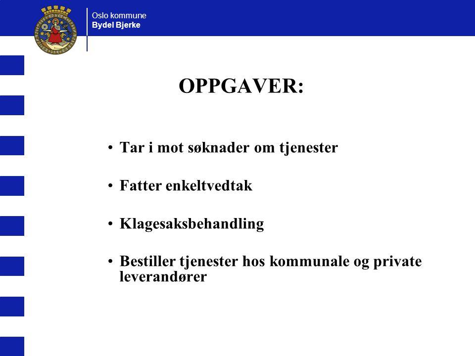 Oslo kommune Bydel Bjerke OPPGAVER: Tar i mot søknader om tjenester Fatter enkeltvedtak Klagesaksbehandling Bestiller tjenester hos kommunale og private leverandører