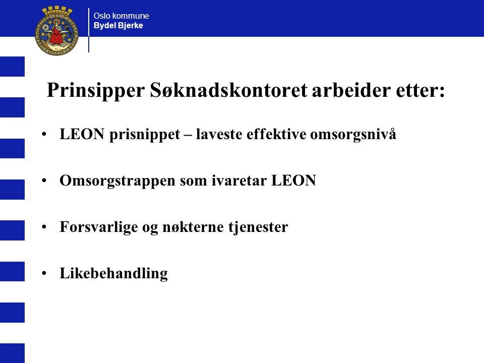 Oslo kommune Bydel Bjerke Prinsipper Søknadskontoret arbeider etter: LEON prisnippet – laveste effektive omsorgsnivå Omsorgstrappen som ivaretar LEON Forsvarlige og nøkterne tjenester Likebehandling