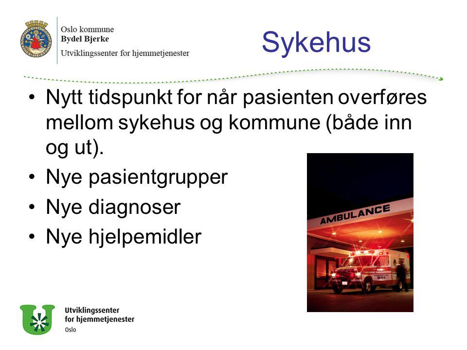 Sykehus Nytt tidspunkt for når pasienten overføres mellom sykehus og kommune (både inn og ut). Nye pasientgrupper Nye diagnoser Nye hjelpemidler