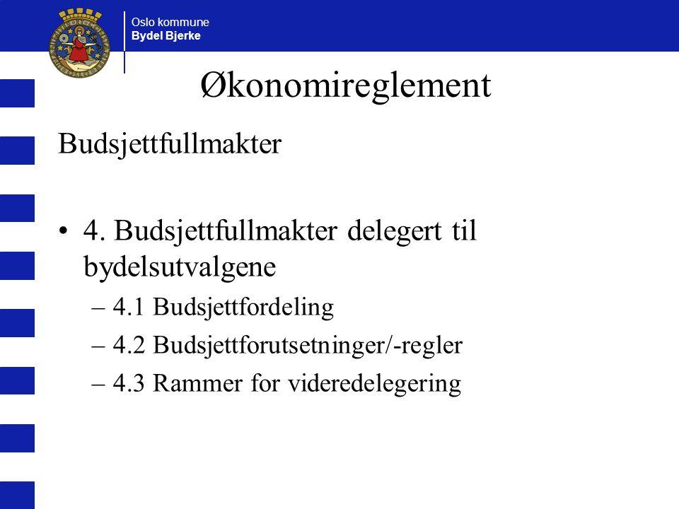 Oslo kommune Bydel Bjerke Økonomireglement Budsjettfullmakter 4. Budsjettfullmakter delegert til bydelsutvalgene –4.1 Budsjettfordeling –4.2 Budsjettf